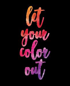 Let your color out shirt design